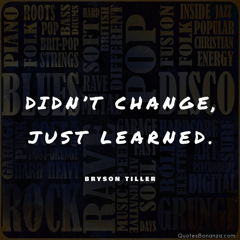 didn't change, just learned - bryson tiller