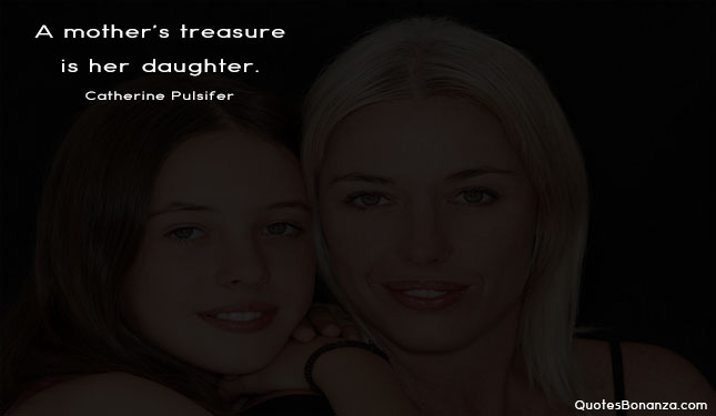 A mother's treasure is her daughter.