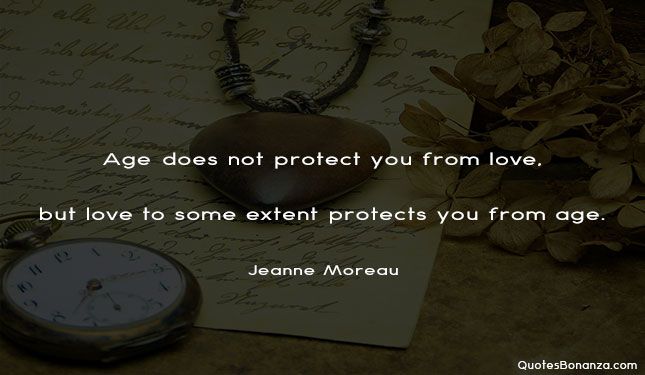 Age does not protect you from love, but love to some extent protects you from age.