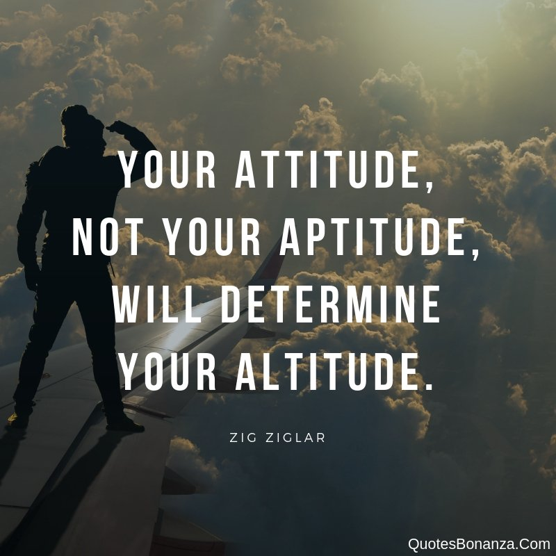 your-attitude-not-your-aptitude-will-determine-your-altitude-zig-ziglar