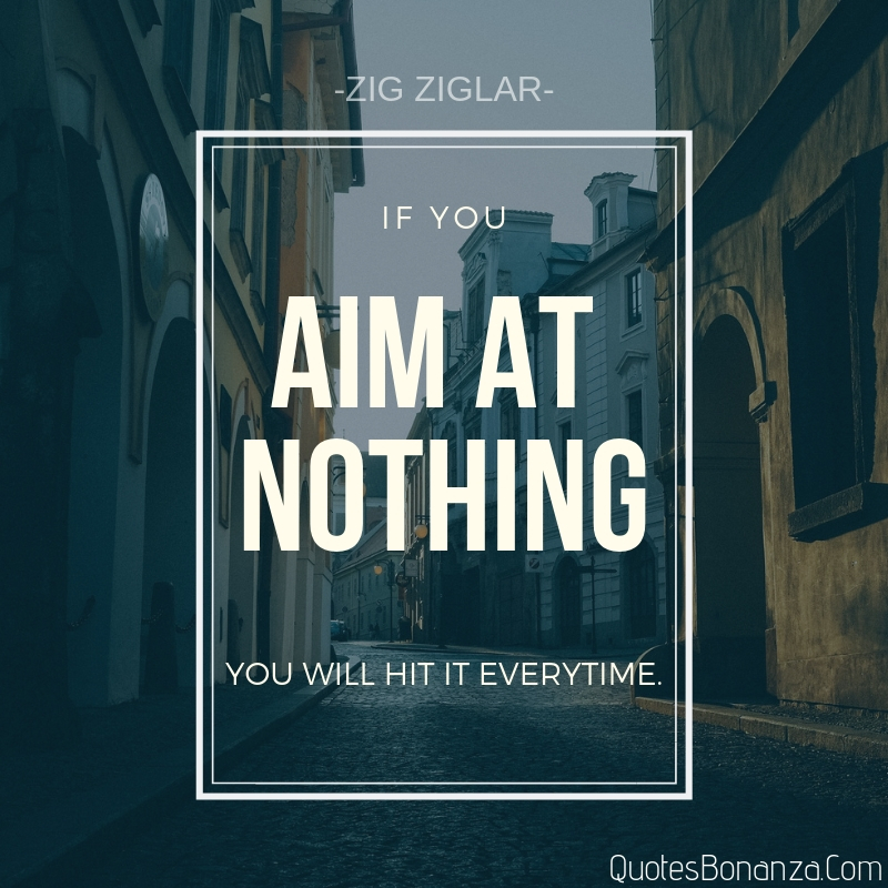 if you aim at nothing zig ziglar quote