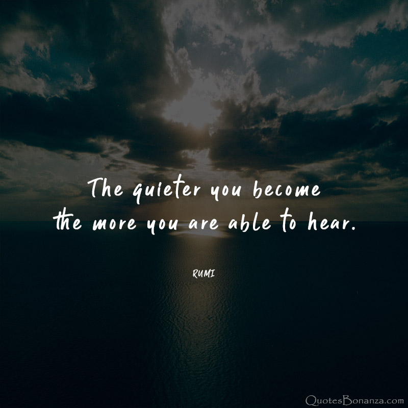 the-quieter-you-become-the-more-you-are-able-to-hear-rumi